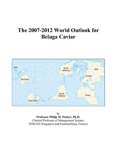 9780497353285: The 2007-2012 World Outlook for Beluga Caviar
