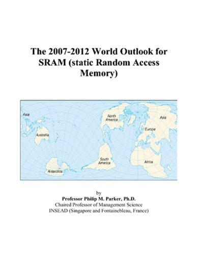 9780497355296: The 2007-2012 World Outlook for SRAM (static Random Access Memory)