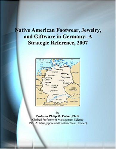 9780497359782: Native American Footwear, Jewelry, and Giftware in Germany: A Strategic Reference, 2007