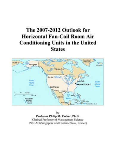 9780497372033: The 2007-2012 Outlook for Horizontal Fan-Coil Room Air Conditioning Units in the United States