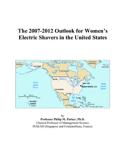 9780497378745: The 2007-2012 Outlook for Women's Electric Shavers in the United States