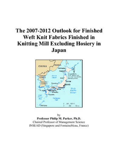 9780497383022: The 2007-2012 Outlook for Finished Weft Knit Fabrics Finished in Knitting Mill Excluding Hosiery in Japan