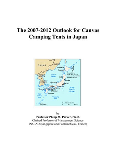9780497383923: The 2007-2012 Outlook for Canvas Camping Tents in Japan