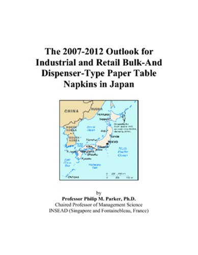 9780497387679: The 2007-2012 Outlook for Industrial and Retail Bulk-And Dispenser-Type Paper Table Napkins in Japan
