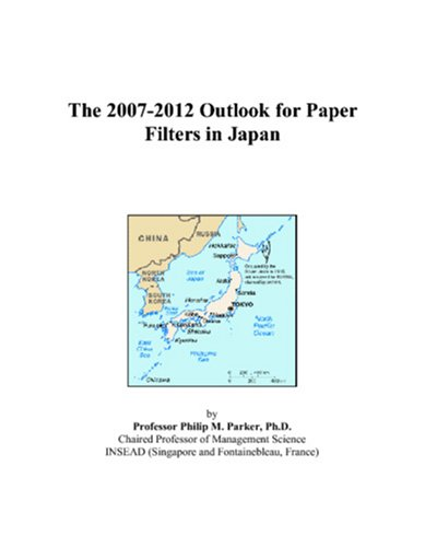9780497388522: The 2007-2012 Outlook for Paper Filters in Japan