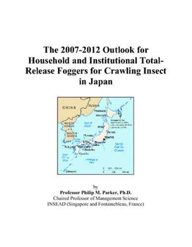 9780497389826: The 2007-2012 Outlook for Household and Institutional Total-Release Foggers for Crawling Insect in Japan