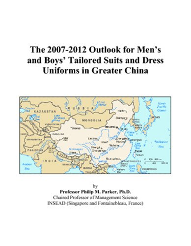 9780497400491: The 2007-2012 Outlook for Men's and Boys' Tailored Suits and Dress Uniforms in Greater China