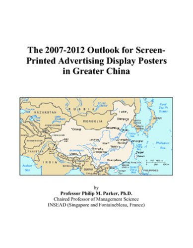 9780497405373: The 2007-2012 Outlook for Screen-Printed Advertising Display Posters in Greater China