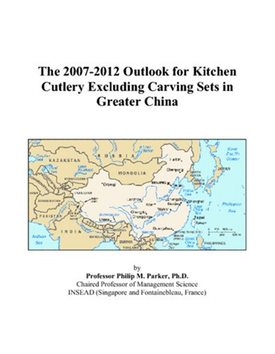 9780497411480: The 2007-2012 Outlook for Kitchen Cutlery Excluding Carving Sets in Greater China