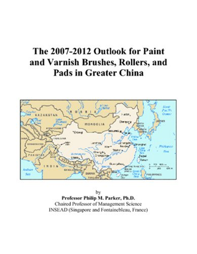 9780497421724: The 2007-2012 Outlook for Paint and Varnish Brushes, Rollers, and Pads in Greater China
