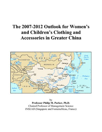 9780497429904: The 2007-2012 Outlook for Women's and Children's Clothing and Accessories in Greater China