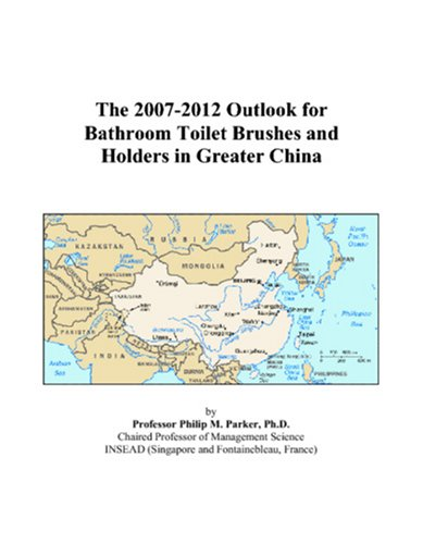 9780497430238: The 2007-2012 Outlook for Bathroom Toilet Brushes and Holders in Greater China