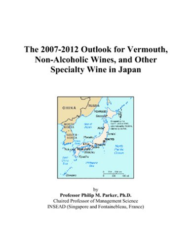 9780497436124: The 2007-2012 Outlook for Vermouth, Non-Alcoholic Wines, and Other Specialty Wine in Japan