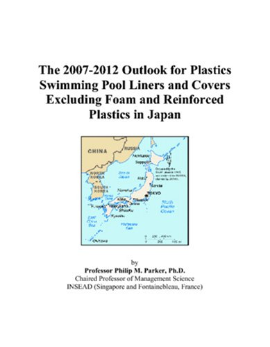 9780497444327: The 2007-2012 Outlook for Plastics Swimming Pool Liners and Covers Excluding Foam and Reinforced Plastics in Japan