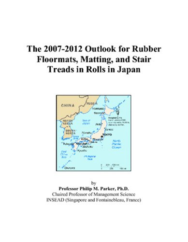 9780497444808: The 2007-2012 Outlook for Rubber Floormats, Matting, and Stair Treads in Rolls in Japan