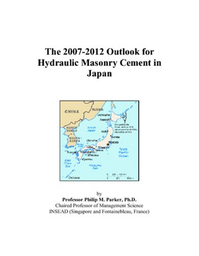 The 2007-2012 Outlook for Hydraulic Masonry Cement: Philip M. Parker
