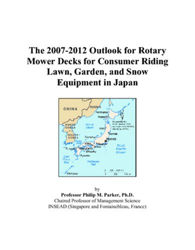 9780497447908: The 2007-2012 Outlook for Rotary Mower Decks for Consumer Riding Lawn, Garden, and Snow Equipment in Japan