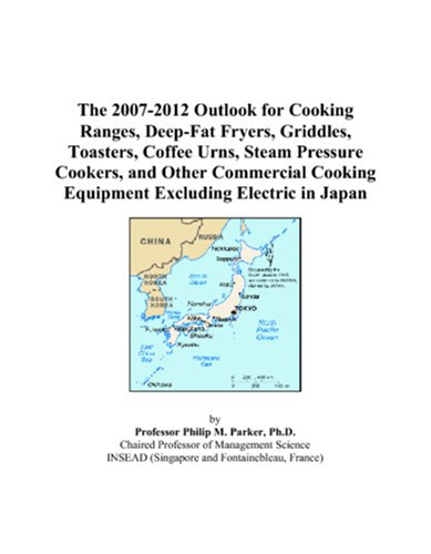 9780497448356: The 2007-2012 Outlook for Cooking Ranges, Deep-Fat Fryers, Griddles, Toasters, Coffee Urns, Steam Pressure Cookers, and Other Commercial Cooking Equipment Excluding Electric in Japan