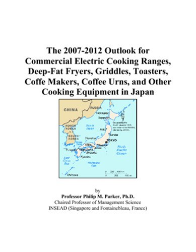 9780497448400: The 2007-2012 Outlook for Commercial Electric Cooking Ranges, Deep-Fat Fryers, Griddles, Toasters, Coffe Makers, Coffee Urns, and Other Cooking Equipment in Japan