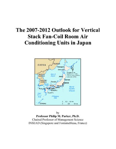 9780497448981: The 2007-2012 Outlook for Vertical Stack Fan-Coil Room Air Conditioning Units in Japan