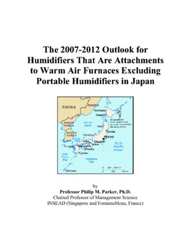 9780497449674: The 2007-2012 Outlook for Humidifiers That Are Attachments to Warm Air Furnaces Excluding Portable Humidifiers in Japan