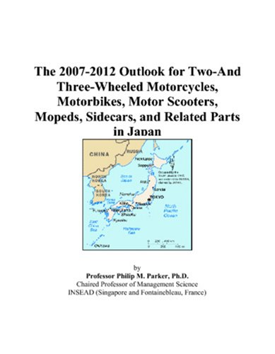 9780497452292: The 2007-2012 Outlook for Two-And Three-Wheeled Motorcycles, Motorbikes, Motor Scooters, Mopeds, Sidecars, and Related Parts in Japan