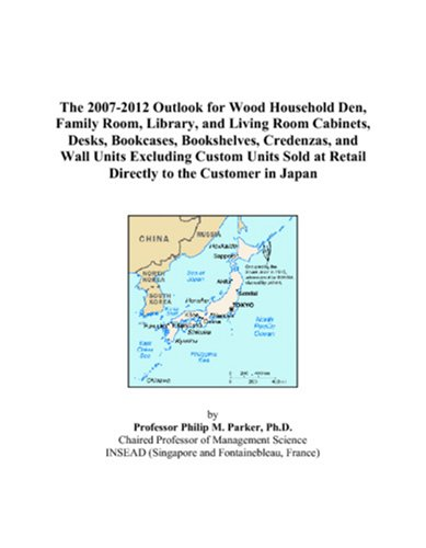 9780497452629: The 2007-2012 Outlook for Wood Household Den, Family Room, Library, and Living Room Cabinets, Desks, Bookcases, Bookshelves, Credenzas, and Wall Units ... at Retail Directly to the Customer in Japan