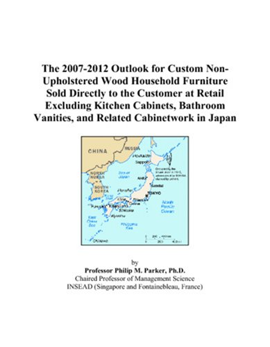 9780497452919: The 2007-2012 Outlook for Custom Non-Upholstered Wood Household Furniture Sold Directly to the Customer at Retail Excluding Kitchen Cabinets, Bathroom Vanities, and Related Cabinetwork in Japan