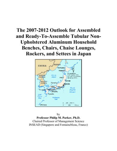 9780497452988: The 2007-2012 Outlook for Assembled and Ready-To-Assemble Tubular Non-Upholstered Aluminum Household Benches, Chairs, Chaise Lounges, Rockers, and Settees in Japan