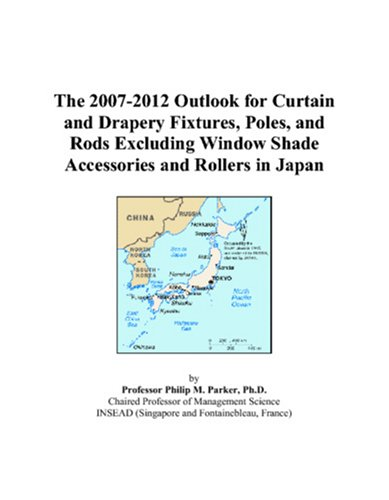 9780497453749: The 2007-2012 Outlook for Curtain and Drapery Fixtures, Poles, and Rods Excluding Window Shade Accessories and Rollers in Japan