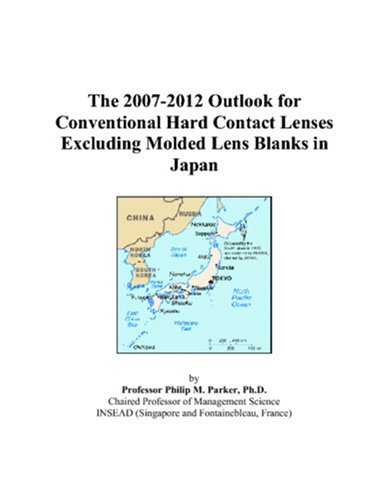 9780497455101: The 2007-2012 Outlook for Conventional Hard Contact Lenses Excluding Molded Lens Blanks in Japan