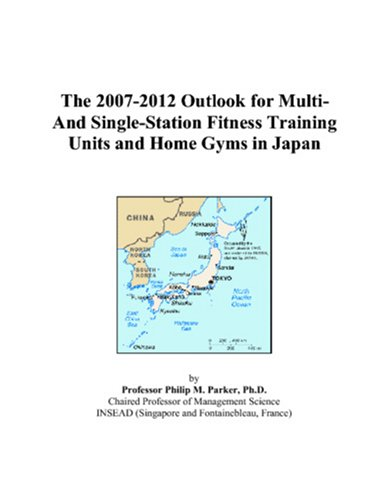 9780497455415: The 2007-2012 Outlook for Multi-And Single-Station Fitness Training Units and Home Gyms in Japan