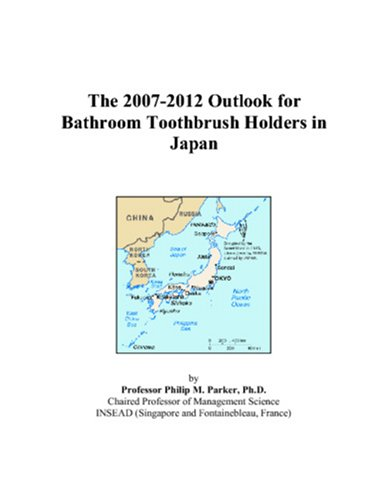 9780497464639: The 2007-2012 Outlook for Bathroom Toothbrush Holders in Japan