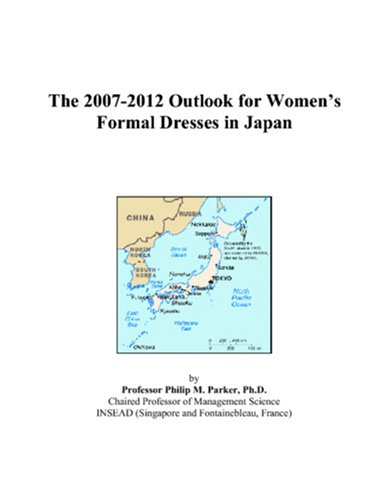 9780497471422: The 2007-2012 Outlook for Women's Formal Dresses in Japan