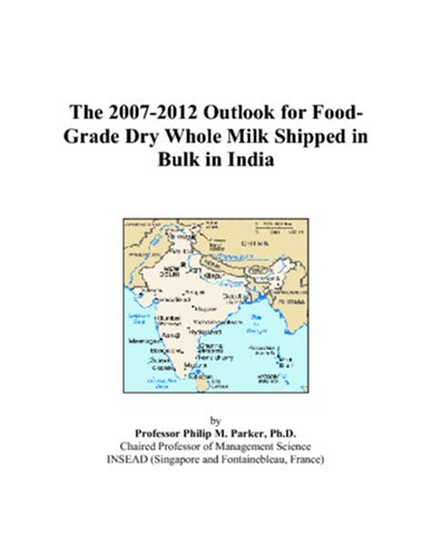 9780497478384: The 2007-2012 Outlook for Food-Grade Dry Whole Milk Shipped in Bulk in India