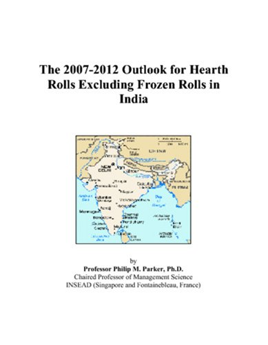 9780497480103: The 2007-2012 Outlook for Hearth Rolls Excluding Frozen Rolls in India