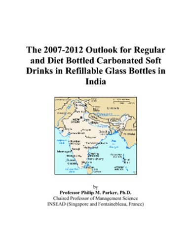 9780497481865: The 2007-2012 Outlook for Regular and Diet Bottled Carbonated Soft Drinks in Refillable Glass Bottles in India