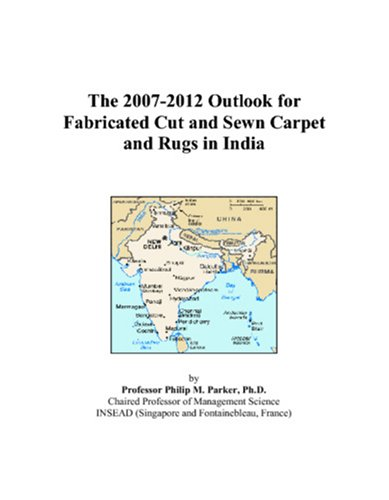 9780497484392: The 2007-2012 Outlook for Fabricated Cut and Sewn Carpet and Rugs in India