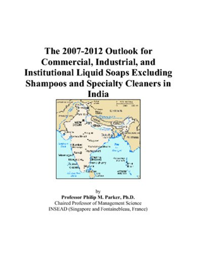 9780497492052: The 2007-2012 Outlook for Commercial, Industrial, and Institutional Liquid Soaps Excluding Shampoos and Specialty Cleaners in India