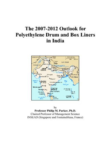 9780497493707: The 2007-2012 Outlook for Polyethylene Drum and Box Liners in India
