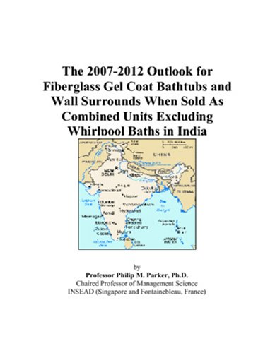 9780497494018: The 2007-2012 Outlook for Fiberglass Gel Coat Bathtubs and Wall Surrounds When Sold As Combined Units Excluding Whirlpool Baths in India