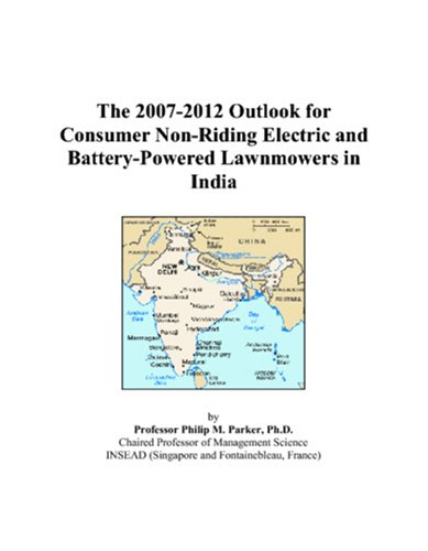 9780497498023: The 2007-2012 Outlook for Consumer Non-Riding Electric and Battery-Powered Lawnmowers in India