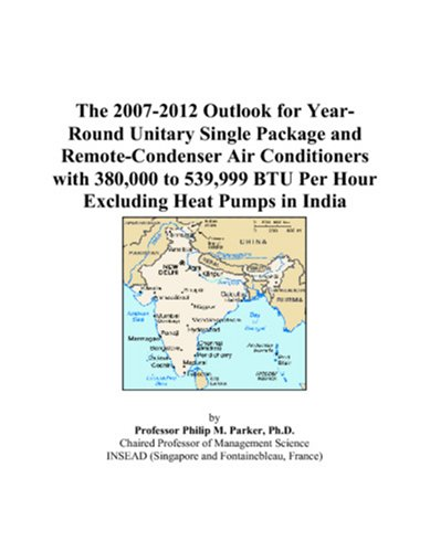 9780497499983: The 2007-2012 Outlook for Year-Round Unitary Single Package and Remote-Condenser Air Conditioners with 380,000 to 539,999 BTU Per Hour Excluding Heat Pumps in India
