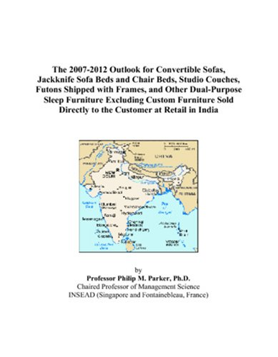 9780497502621: The 2007-2012 Outlook for Convertible Sofas, Jackknife Sofa Beds and Chair Beds, Studio Couches, Futons Shipped with Frames, and Other Dual-Purpose ... Directly to the Customer at Retail in India