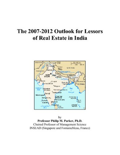 9780497507565: The 2007-2012 Outlook for Lessors of Real Estate in India