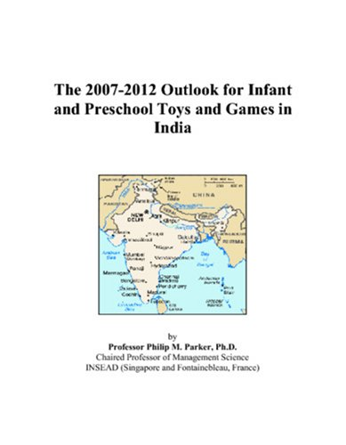 9780497510701: The 2007-2012 Outlook for Infant and Preschool Toys and Games in India