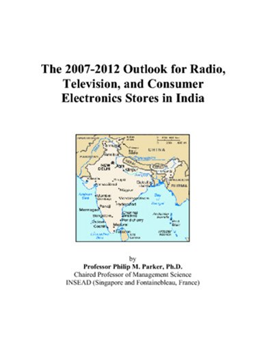 9780497513894: The 2007-2012 Outlook for Radio, Television, and Consumer Electronics Stores in India
