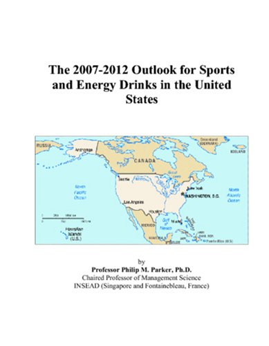 9780497526863: The 2007-2012 Outlook for Sports and Energy Drinks in the United States