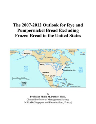 9780497540715: The 2007-2012 Outlook for Rye and Pumpernickel Bread Excluding Frozen Bread in the United States