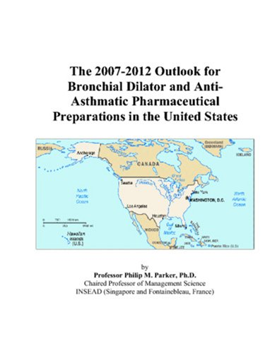 The 2007-2012 Outlook for Bronchial Dilator and Anti-Asthmatic Pharmaceutical Preparations in the ...